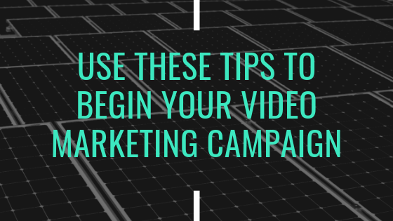 Use These Tips To Begin Your Video Marketing Campaign